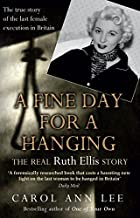 A Fine Day for a Hanging: The Real Ruth Ellis Story by Lee, Carol Ann (2013) Paperback