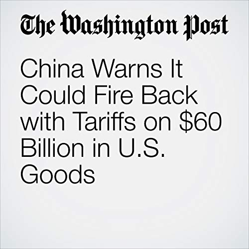 China Warns It Could Fire Back with Tariffs on $60 Billion in U.S. Goods copertina