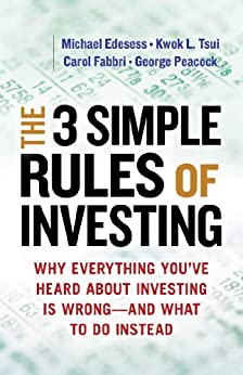 The 3 Simple Rules of Investing: Why Everything You've Heard about Investing Is Wrong — and What to Do Instead by [Michael Edesess, Kwok L. Tsui, Carol Fabbri, George Peacock]