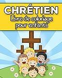 Chrétien : Livre de coloriage pour enfants: 35 magnifiques pages à colorier pour enfants chrétiens de 4 à 10 ans | Cahier d'activités coloriages sur ... le Christianisme rempli d'histoires bibliques
