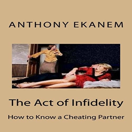 The Act of Infidelity: How to Know a Cheating Partner audiobook cover art