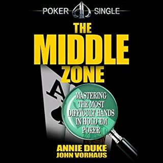 The Middle Zone     Mastering the Most Difficult Hands in Hold'em Poker              By:                                                                                                                                 Annie Duke,                                                                                        John Vorhaus                               Narrated by:                                                                                                                                 Annie Duke Duke                      Length: 52 mins     77 ratings     Overall 4.4