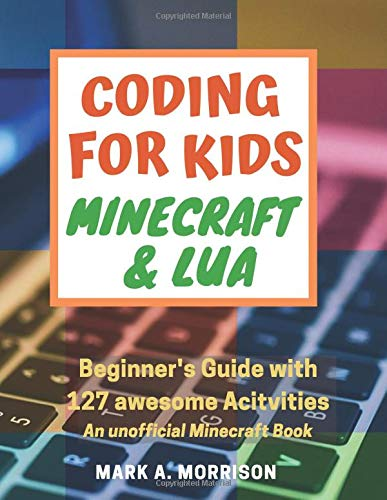 Coding for Kids: Minecraft® & Lua: Beginner's Guide with 127 awesome...