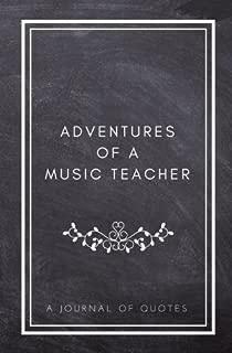 Adventures of A Music Teacher: A Journal of Quotes: Prompted Quote Journal (5.25inx8in) Music Teacher Gift for Men or Women, Teacher Appreciation ... Teacher Gift, QUOTE BOOK FOR MUSIC TEACHERS