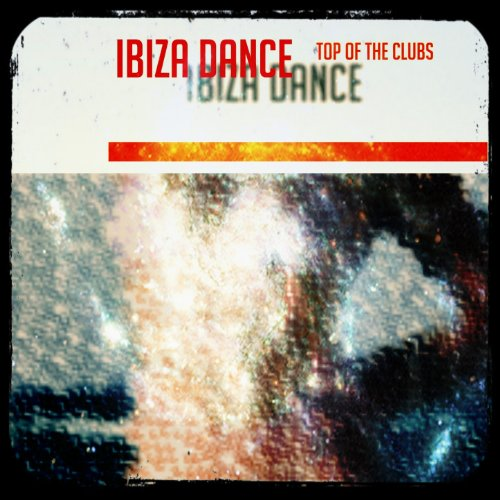 Ibiza Dance Top of the Clubs (70 Number One Dance Essential Songs)