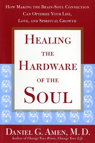 Compare Textbook Prices for Healing the Hardware of the Soul: How Making the Brain-Soul Connection Can Optimize Your Life, Love, and Spiritual Growth Complete Numbers Starting with 1, 1st Ed Edition ISBN 9780743204750 by Amen, Daniel