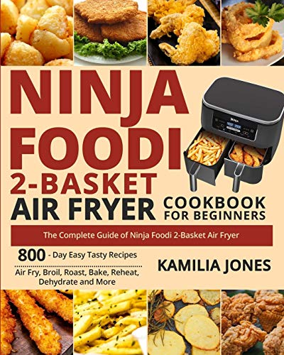 Compare Textbook Prices for Ninja Foodi 2-Basket Air Fryer Cookbook for Beginners: The Complete Guide of Ninja Foodi 2-Basket Air Fryer 800-Day Easy Tasty Recipes Air Fry, Broil, Roast, Bake, Reheat, Dehydrate and More  ISBN 9781954294332 by Jones, Kamilia,White, Jack