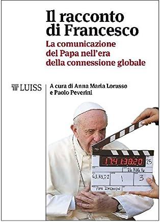 Il racconto di Francesco: La comunicazione del Papa nellera della connessione globale