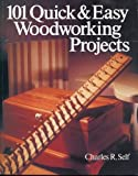 101 Quick & Easy Woodworking Projects