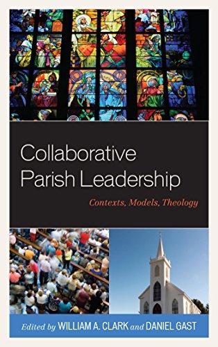 Collaborative Parish Leadership: Contexts, Models, Theology (English Edition)