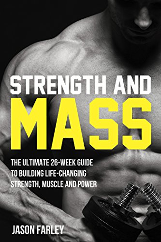 Strength and Mass: The Ultimate 26-Week Guide To Building Life-Changing Strength, Muscle and Power (The Build Muscle, Strength, Power & Bulking Diet Training Series) (English Edition)