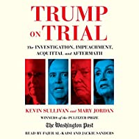 Trump on Trial: The Investigation, Impeachment, Acquittal and Aftermath