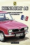 RENAULT 16: CARNET DE RESTAURATION ET D'ENTRETIEN