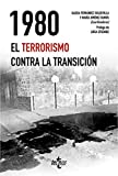 1980. El terrorismo contra la Transición (Ciencia Política - Semilla y Surco - Serie de Ciencia Política)
