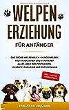 WELPENERZIEHUNG FÜR ANFÄNGER: Das große Welpenbuch - Hundewelpen richtig erziehen und trainieren Alles...
