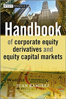 Handbook of Corporate Equity Derivatives and Equity Capital Markets (The Wiley Finance Series 607) (English Edition) par [Juan Ramirez]