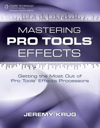 Mastering Pro Tools Effects: Getting the Most Out of Pro Tools Effects Processors
