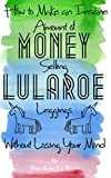 How to Make an Insane Amount of Money Selling LuLaRoe Leggings (Without Losing your Mind) (English...
