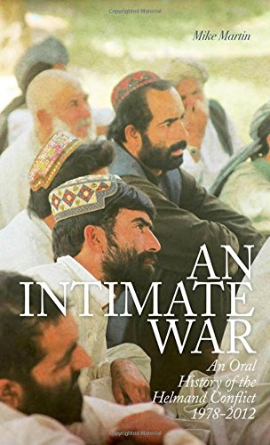 An Intimate War: An Oral History of the Helmand Conflict, 1978-2012