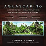 Aquascaping: A Step-by-Step Guide to Planting, Styling, and Maintaining Beautiful Aquariums