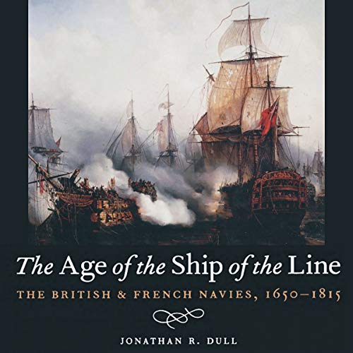 The Age of the Ship of the Line: The British and French Navies, 1650-1815 audiobook cover art
