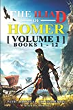 The Iliad of Homer Volume 1 (Books 1-12) : With Original Illustration