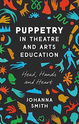 Compare Textbook Prices for Puppetry in Theatre and Arts Education: Head, Hands and Heart  ISBN 9781350012912 by Smith, Johanna