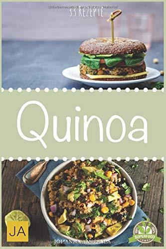 Quinoa: 33 leckere, schnelle und einfache Rezepte die Ihnen dabei...