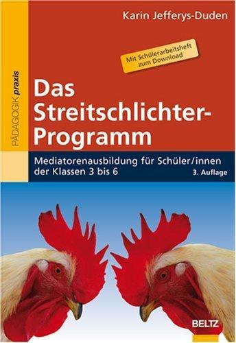 Das Streitschlichter-Programm: Mediatorenausbildung f?r Sch?lerinnen und Sch?ler der Klassen 3 bis 6 by Karin Jefferys-Duden(2008-06-01)