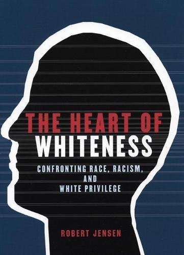 The Heart Of Whiteness Confronting Race Racism And White Privilege