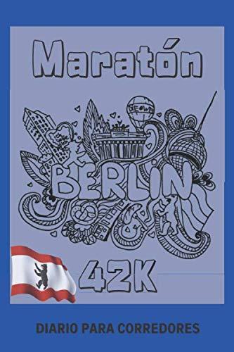 Maratón Berlín 42K Diario para Corredores: Jogging Running Notebook - Cuaderno Para Organizar Mis Metas y Medir Mi Entrenamiento Como Distancia, Tiempo, Ritmo, Ruta, Frecuencia y Gasto Calórico.