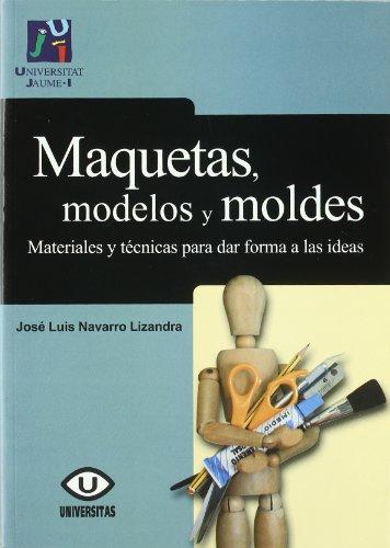 Maquetas, modelos y moldes:materiales para dar forma a las i