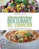 Alimentandose Bien Durante El Cancer / Eating Well Through Cancer (Spanish Version): Recetas Faciles y Recomendaciones Durante y Despues del ... Durante y Despues del Tratamiento