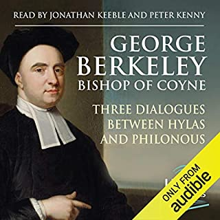 Three Dialogues Between Hylas and Philonous                   By:                                                                                                                                 George Berkeley                               Narrated by:                                                                                                                                 Jonathan Keeble,                                                                                        Peter Kenny                      Length: 3 hrs and 46 mins     Not rated yet     Overall 0.0