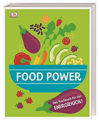 Food Power: Das Kochbuch für den Energiekick!