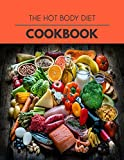 The Hot Body Diet Cookbook: Easy and Delicious for Weight Loss Fast, Healthy Living, Reset your Metabolism | Eat Clean, Stay Lean with Real Foods for Real Weight Loss
