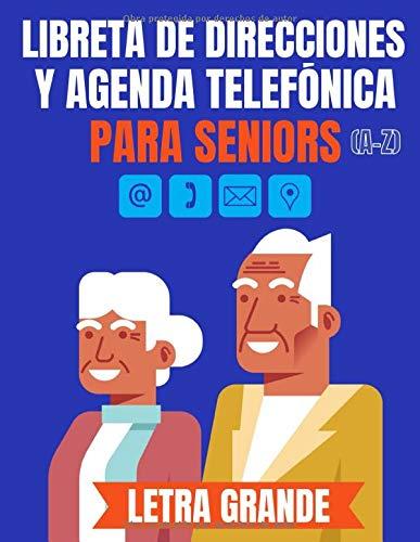 Libreta de Direcciones y Agenda Telefónica para Seniors (A-Z) Letra Grande: Para Gente Abuelos o Gente Mayor direcciones con 104 páginas y más de 400 ... Tamaño A4 para usarse como Listín telefónico