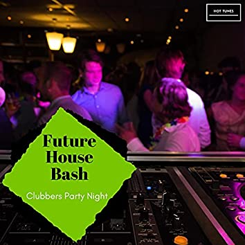 Future House Bash - Clubbers Party Night