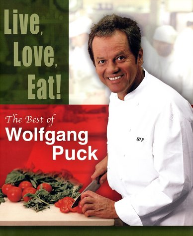 Live, Love, Eat!: The Best of Wolfgang Puck