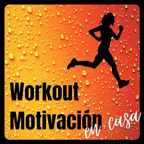 Workout Motivación en Casa: Música para Mantenerse Sano y Fuerte Haciendo Ejercicio y Deporte en Casa