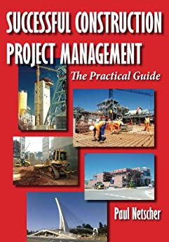 [Paul Netscher]のSuccessful Construction Project Management: The Practical Guide (English Edition)