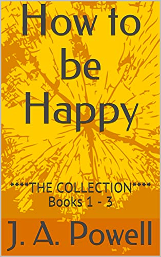 How to be Happy: ****THE COLLECTION**** Books 1 - 3 (English Edition)