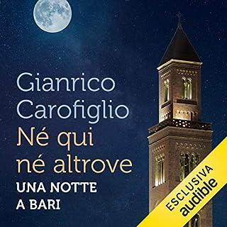 Né qui né altrove     Una notte a Bari              Di:                                                                                                                                 Gianrico Carofiglio                               Letto da:                                                                                                                                 Gianrico Carofiglio                      Durata:  4 ore e 29 min     238 recensioni     Totali 4,5