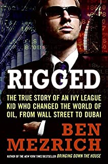 Rigged: The True Story of an Ivy League Kid Who Changed the World of Oil from Wall Street to Dubai