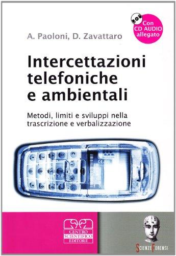Intercettazioni telefoniche e ambientali. Metodi, limiti e sviluppi nella trascrizione e verbalizzazione