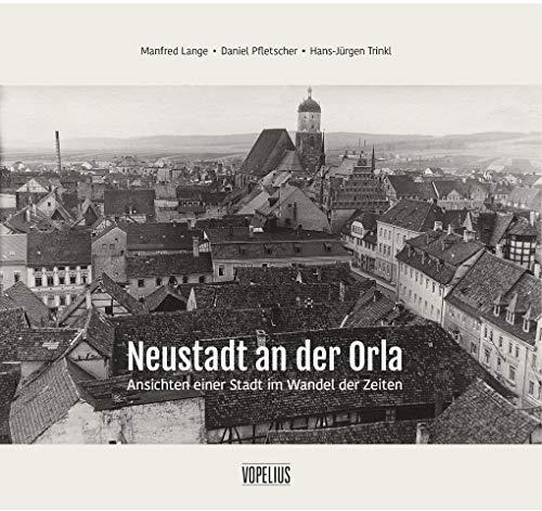 Neustadt an der Orla: Ansichten einer Stadt im Wandel der Zeiten (Beiträge zur Geschichte und Stadtkultur)