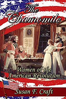 The Chamomile (Women of the American Revolution Series Book 1) by [Susan F. Craft]