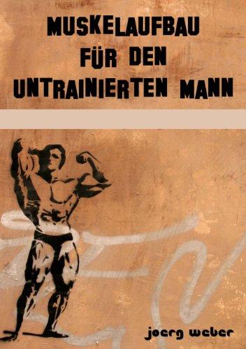 Muskelaufbau für den untrainierten Mann (Sixpack einfach und schnell 3)