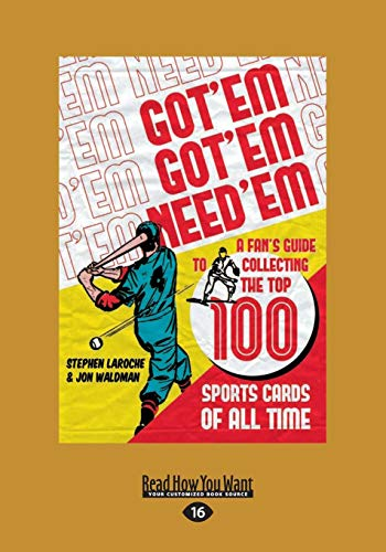 Compare Textbook Prices for Got 'Em, Got 'Em, Need 'Em: A Fan's Guide to Collecting the Top 100 Sports Cards of all Time 16th ed. Edition ISBN 9781459651708 by Laroche, Jon Waldman and Stephen