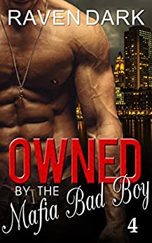 Owned by the Mafia Bad Boy (Book Four) by [Raven Dark, Avril Stepowski]